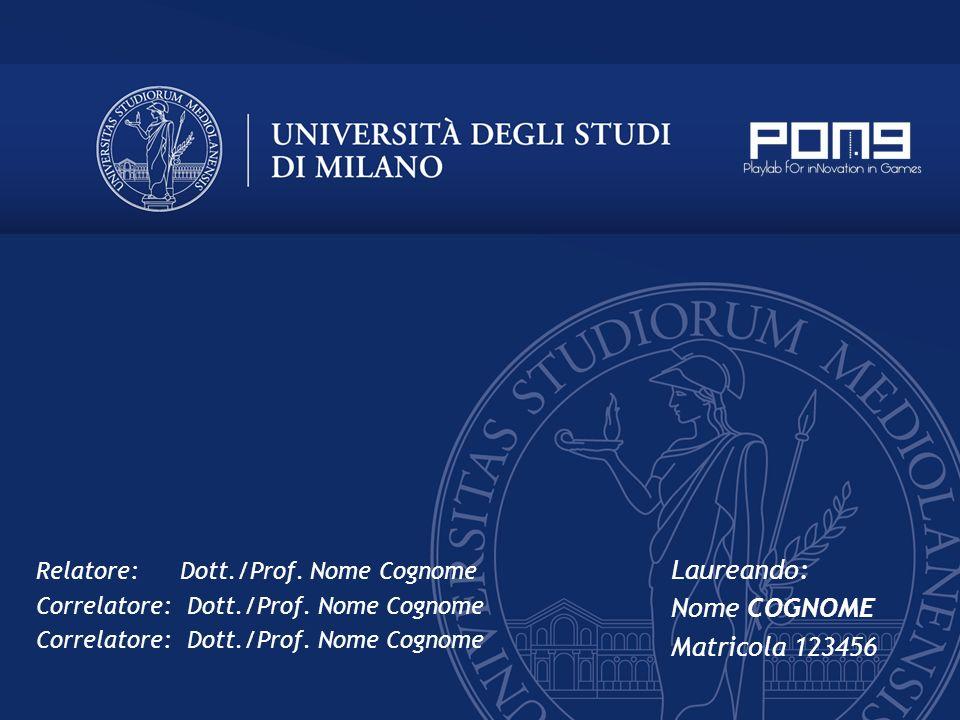 Relatore:Dott./Prof. Nome Cognome Correlatore: Dott./Prof. Nome Cognome Laureando: Nome COGNOME Matricola 123456