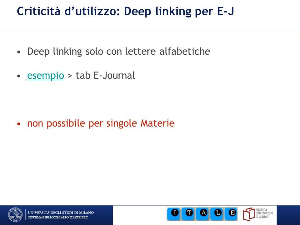 SISTEMA BIBLIOTECARIO DI ATENEO Criticità dutilizzo: Deep linking per E-J Deep linking solo con lettere alfabetiche esempio > tab E-Journalesempio non