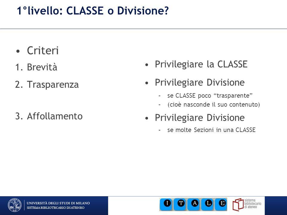 SISTEMA BIBLIOTECARIO DI ATENEO 1°livello: CLASSE o Divisione? Criteri 1.Brevità 2.Trasparenza 3.Affollamento Privilegiare la CLASSE Privilegiare Divi
