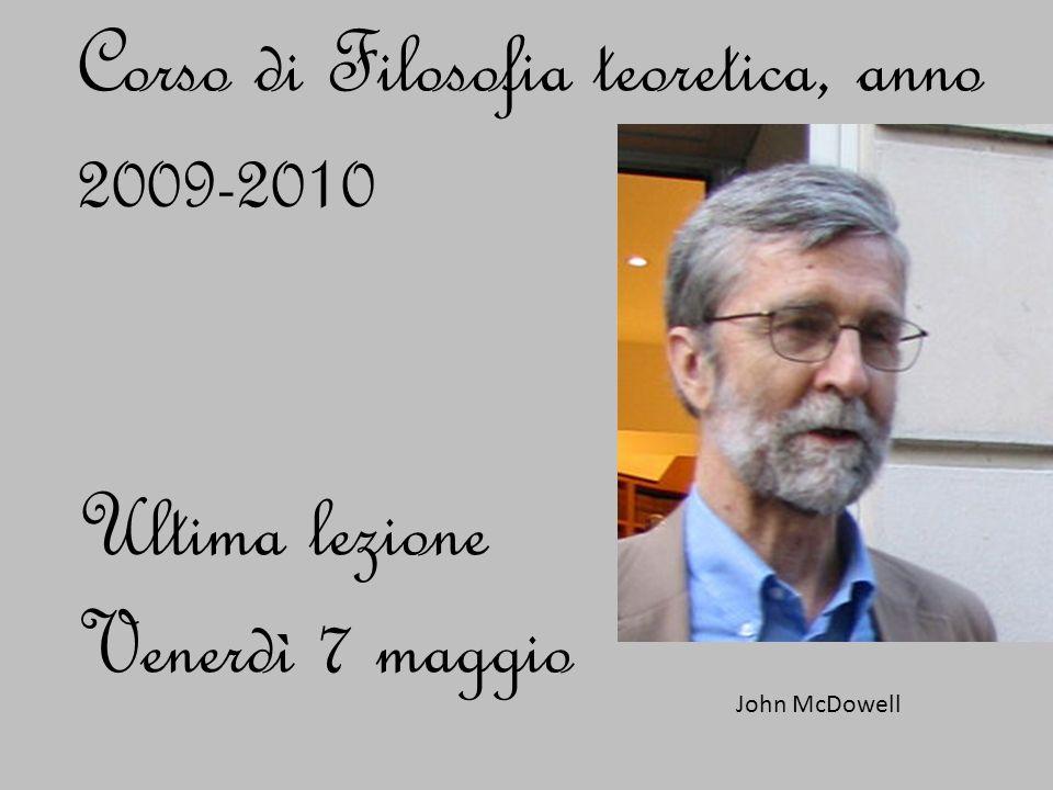 Corso di Filosofia teoretica, anno 2009-2010 Ultima lezione Venerdì 7 maggio John McDowell
