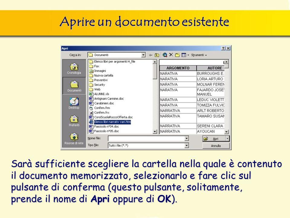 Aprire un documento esistente Sarà sufficiente scegliere la cartella nella quale è contenuto il documento memorizzato, selezionarlo e fare clic sul pulsante di conferma (questo pulsante, solitamente, prende il nome di Apri oppure di OK).