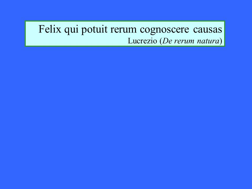 Felix qui potuit rerum cognoscere causas Lucrezio (De rerum natura)