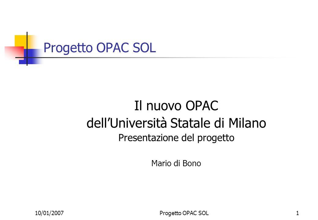 10/01/2007Progetto OPAC SOL1 Il nuovo OPAC dellUniversità Statale di Milano Presentazione del progetto Mario di Bono