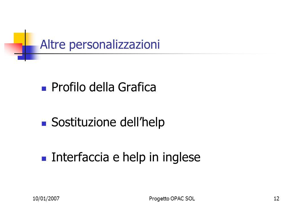 10/01/2007Progetto OPAC SOL12 Altre personalizzazioni Profilo della Grafica Sostituzione dellhelp Interfaccia e help in inglese