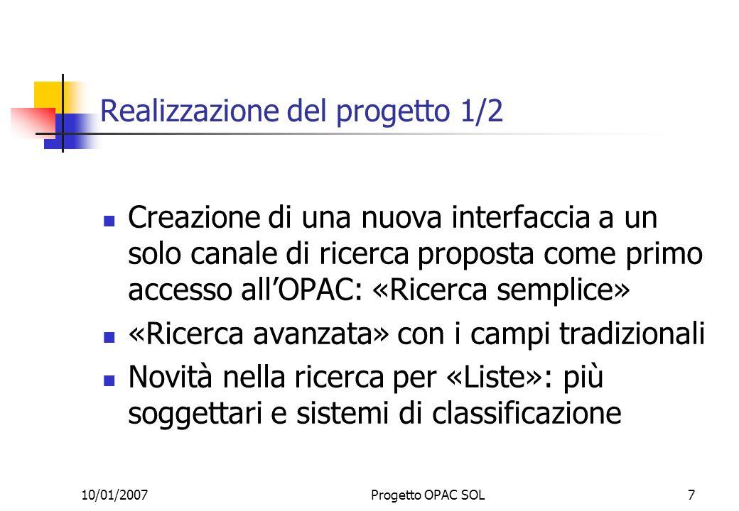 10/01/2007Progetto OPAC SOL7 Realizzazione del progetto 1/2 Creazione di una nuova interfaccia a un solo canale di ricerca proposta come primo accesso