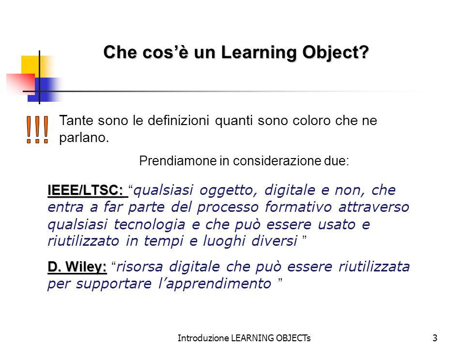 Introduzione LEARNING OBJECTs3 Tante sono le definizioni quanti sono coloro che ne parlano. Prendiamone in considerazione due: Che cosè un Learning Ob