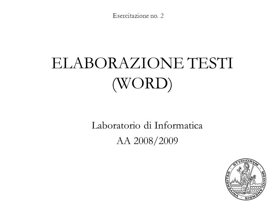 Esercitazione no. 2 ELABORAZIONE TESTI (WORD) Laboratorio di Informatica AA 2008/2009
