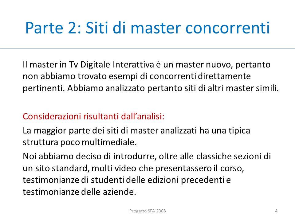Parte 2: Siti di master concorrenti Il master in Tv Digitale Interattiva è un master nuovo, pertanto non abbiamo trovato esempi di concorrenti direttamente pertinenti.