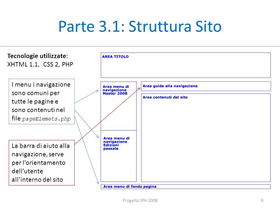 Parte 3.1: Struttura Sito Progetto SPA 20086 Tecnologie utilizzate: XHTML 1.1, CSS 2, PHP I menu i navigazione sono comuni per tutte le pagine e sono contenuti nel file pageElemets.php La barra di aiuto alla navigazione, serve per lorientamento dellutente allinterno del sito
