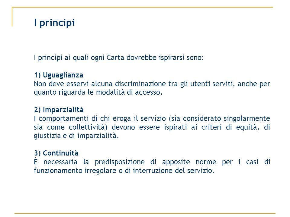 I principi I principi ai quali ogni Carta dovrebbe ispirarsi sono: 1) Uguaglianza Non deve esservi alcuna discriminazione tra gli utenti serviti, anch