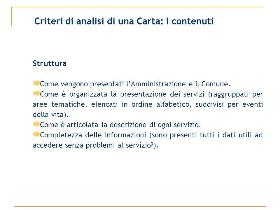 Criteri di analisi di una Carta: i contenuti Struttura Come vengono presentati lAmministrazione e il Comune. Come è organizzata la presentazione dei s