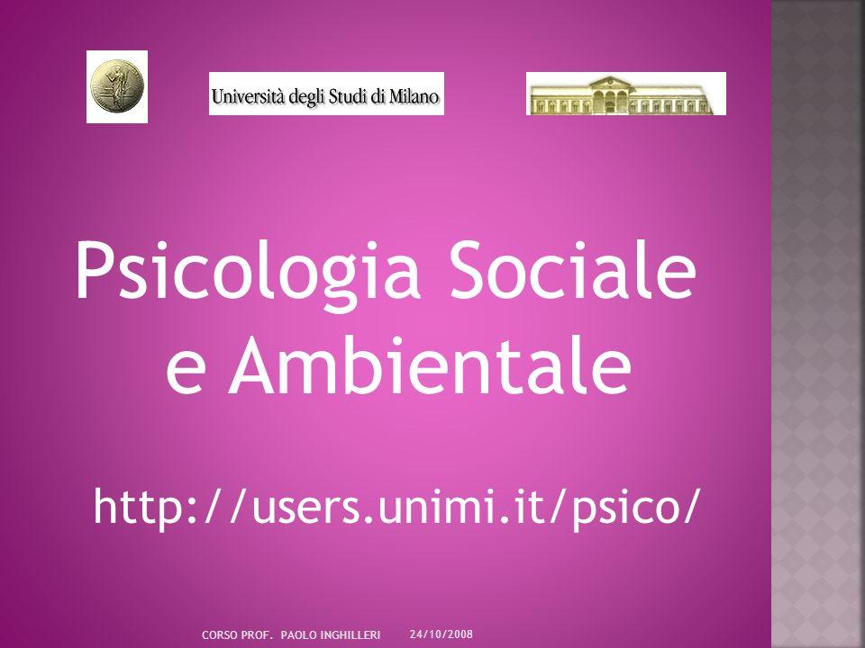 Psicologia Sociale e Ambientale http://users.unimi.it/psico/ 24/10/2008 CORSO PROF.