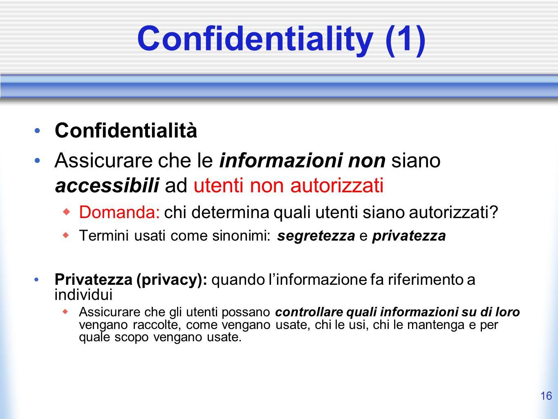 15 Sicurezza Informatica? (2) Abilità di un sistema di proteggere informazioni e risorse rispetto alle nozioni di CIA Confidentiality (Secrecy e Priva