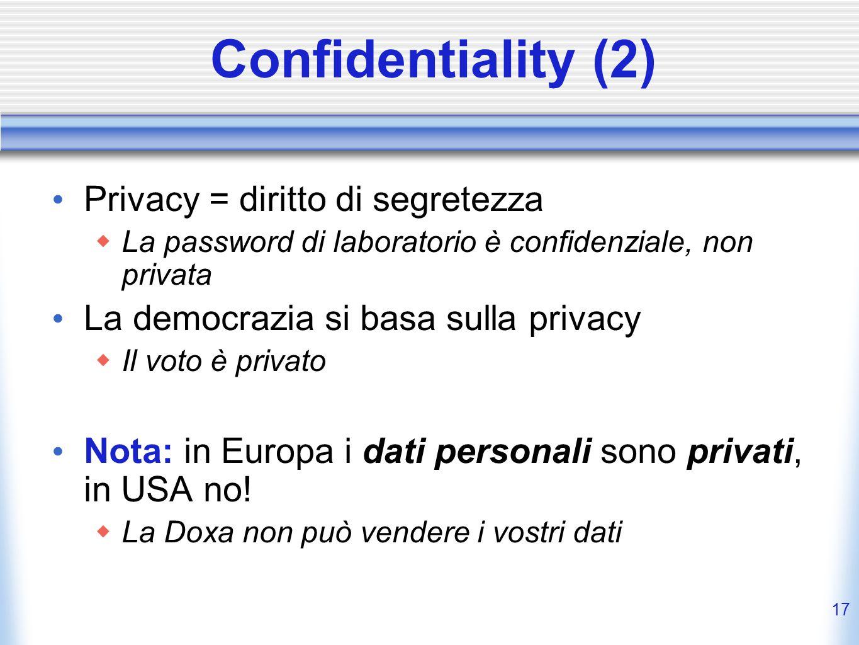 16 Confidentiality (1) Confidentialità Assicurare che le informazioni non siano accessibili ad utenti non autorizzati Domanda: chi determina quali ute