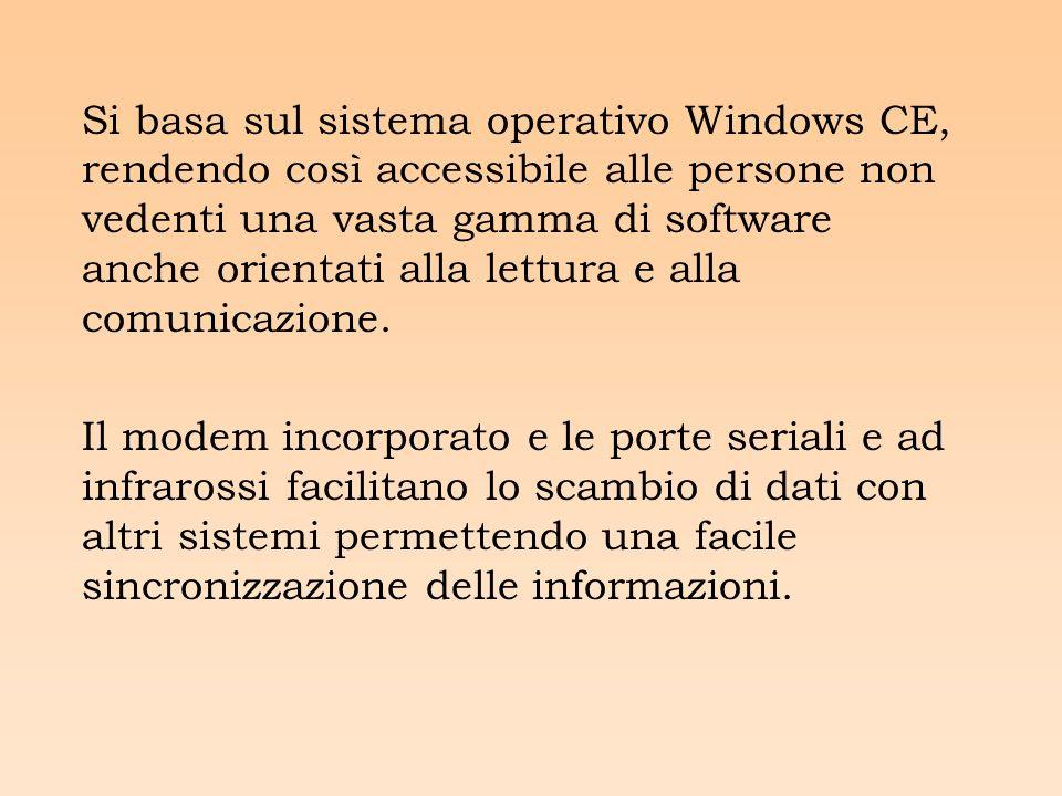 Si basa sul sistema operativo Windows CE, rendendo così accessibile alle persone non vedenti una vasta gamma di software anche orientati alla lettura e alla comunicazione.
