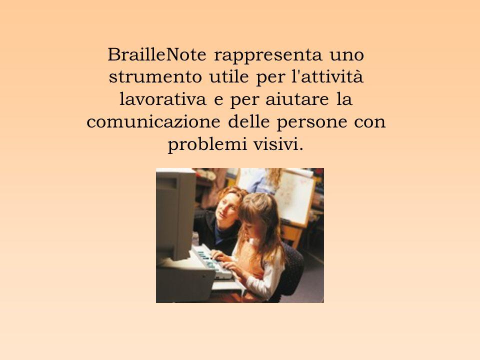 BrailleNote rappresenta uno strumento utile per l attività lavorativa e per aiutare la comunicazione delle persone con problemi visivi.