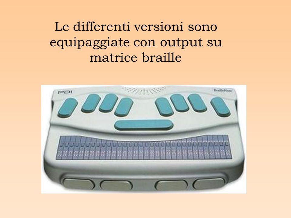 Le differenti versioni sono equipaggiate con output su matrice braille