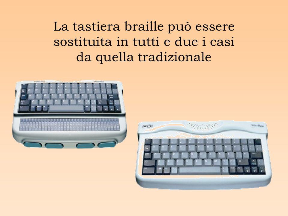 La tastiera braille può essere sostituita in tutti e due i casi da quella tradizionale