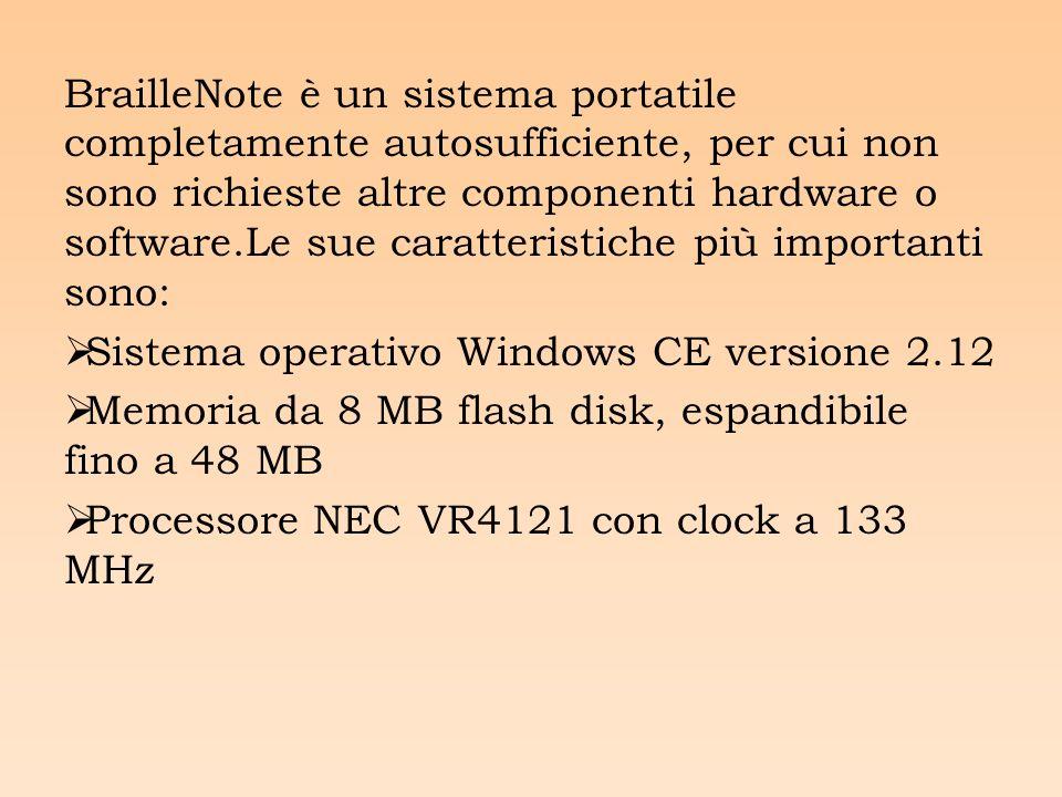 BrailleNote è un sistema portatile completamente autosufficiente, per cui non sono richieste altre componenti hardware o software.Le sue caratteristiche più importanti sono: Sistema operativo Windows CE versione 2.12 Memoria da 8 MB flash disk, espandibile fino a 48 MB Processore NEC VR4121 con clock a 133 MHz