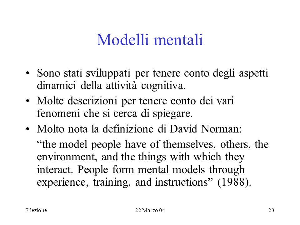 7 lezione22 Marzo 0423 Modelli mentali Sono stati sviluppati per tenere conto degli aspetti dinamici della attività cognitiva.
