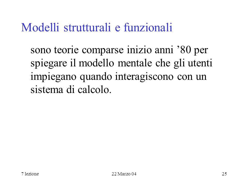 7 lezione22 Marzo 0425 Modelli strutturali e funzionali sono teorie comparse inizio anni 80 per spiegare il modello mentale che gli utenti impiegano quando interagiscono con un sistema di calcolo.