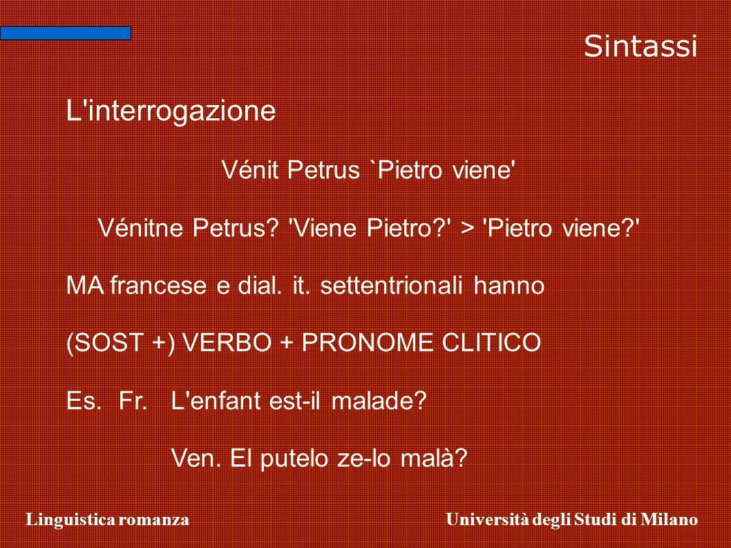Linguistica romanzaUniversità degli Studi di Milano L'interrogazione Vénit Petrus `Pietro viene' Vénitne Petrus? 'Viene Pietro?' > 'Pietro viene?' MA