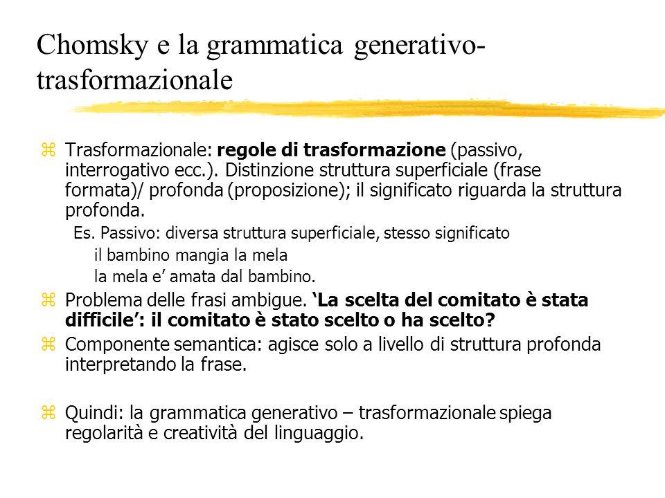 Chomsky e la grammatica generativo- trasformazionale z Trasformazionale: regole di trasformazione (passivo, interrogativo ecc.). Distinzione struttura