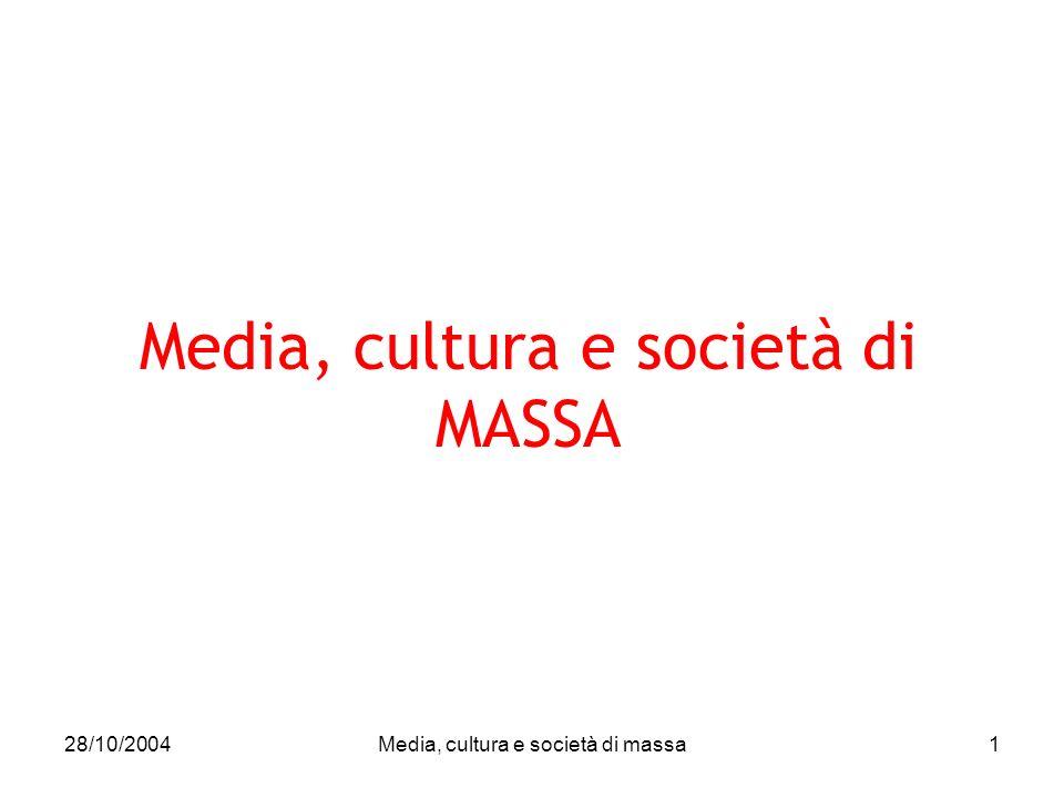 28/10/2004Media, cultura e società di massa1 Media, cultura e società di MASSA