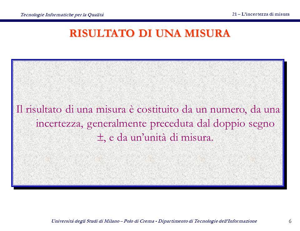 21 – Lincertezza di misura Tecnologie Informatiche per la Qualità Università degli Studi di Milano – Polo di Crema - Dipartimento di Tecnologie dellIn