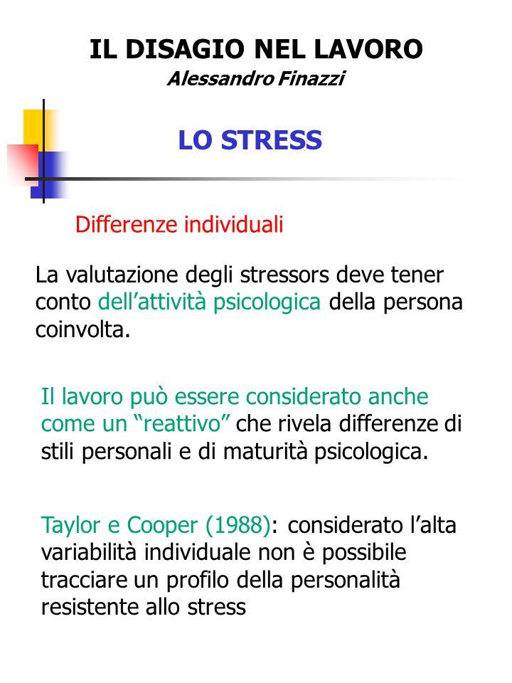 IL DISAGIO NEL LAVORO Alessandro Finazzi LO STRESS Differenze individuali La valutazione degli stressors deve tener conto dellattività psicologica del