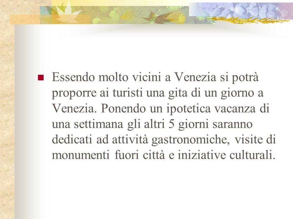 Essendo molto vicini a Venezia si potrà proporre ai turisti una gita di un giorno a Venezia.
