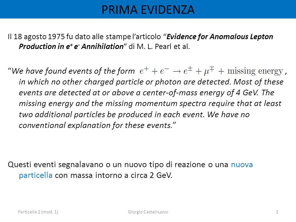 PRIMA EVIDENZA Il 18 agosto 1975 fu dato alle stampe larticolo Evidence for Anomalous Lepton Production in e + e - Annihilation di M. L. Pearl et al.