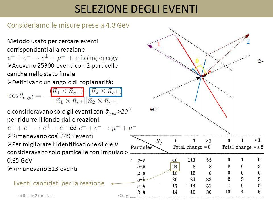 Particelle 2 (mod. 1)Giorgio Castelnuovo9 Consideriamo le misure prese a 4.8 GeV Metodo usato per cercare eventi corrispondenti alla reazione: Avevano