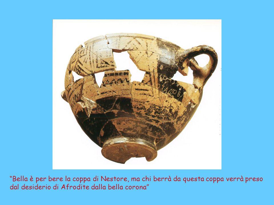 Bella è per bere la coppa di Nestore, ma chi berrà da questa coppa verrà preso dal desiderio di Afrodite dalla bella corona