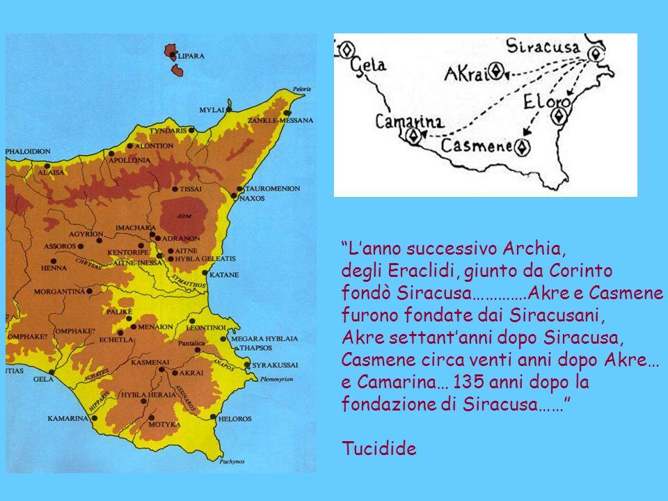 Lanno successivo Archia, degli Eraclidi, giunto da Corinto fondò Siracusa………….Akre e Casmene furono fondate dai Siracusani, Akre settantanni dopo Sira