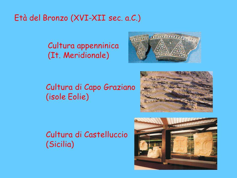 Età del Bronzo (XVI-XII sec. a.C.) Cultura appenninica (It. Meridionale) Cultura di Capo Graziano (isole Eolie) Cultura di Castelluccio (Sicilia)