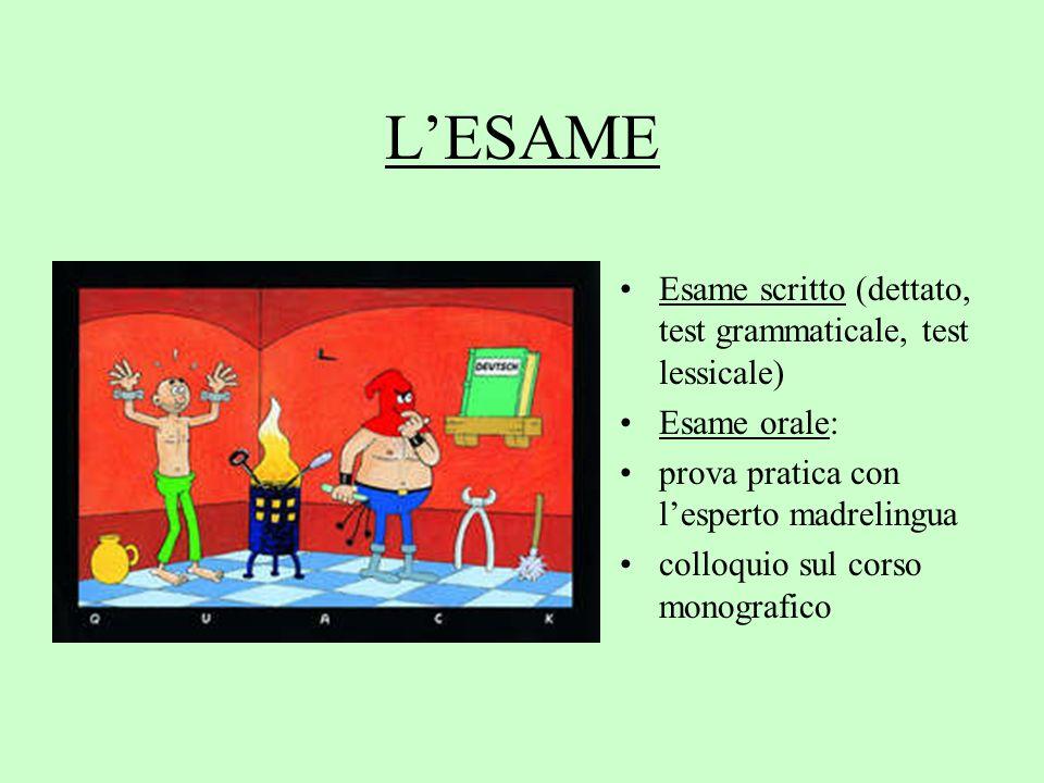 LESAME Esame scritto (dettato, test grammaticale, test lessicale) Esame orale: prova pratica con lesperto madrelingua colloquio sul corso monografico