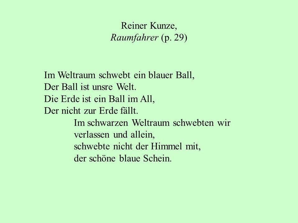Reiner Kunze, Raumfahrer (p. 29) Im Weltraum schwebt ein blauer Ball, Der Ball ist unsre Welt. Die Erde ist ein Ball im All, Der nicht zur Erde fällt.