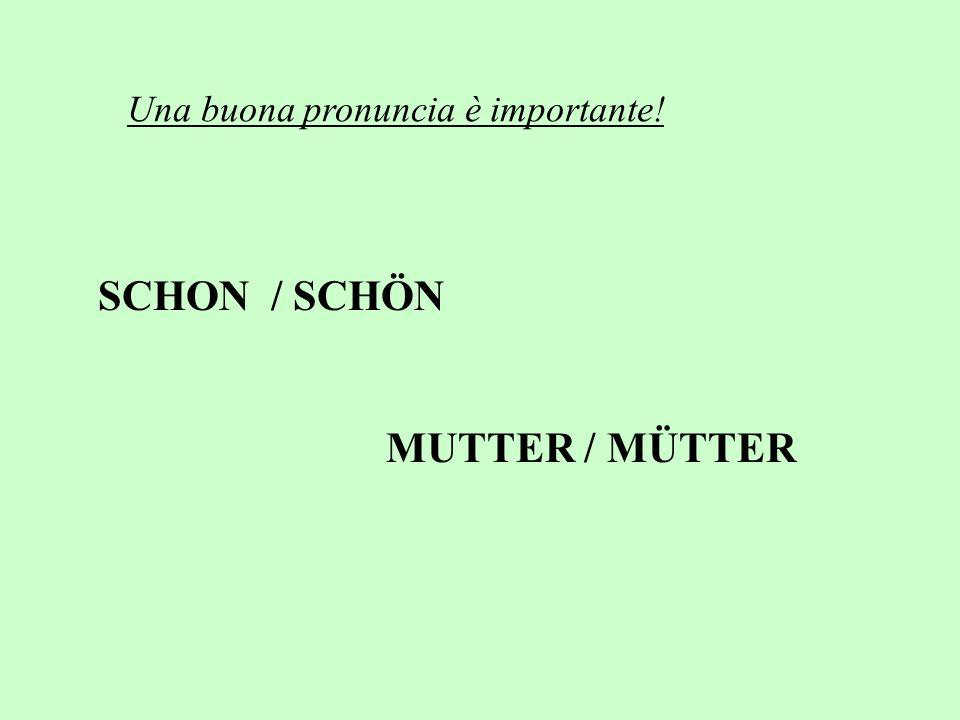 SCHON / SCHÖN MUTTER / MÜTTER Una buona pronuncia è importante!