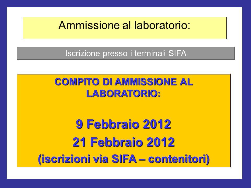 Ammissione al laboratorio: COMPITO DI AMMISSIONE AL LABORATORIO: 9 Febbraio 2012 21 Febbraio 2012 (iscrizioni via SIFA – contenitori) Iscrizione press