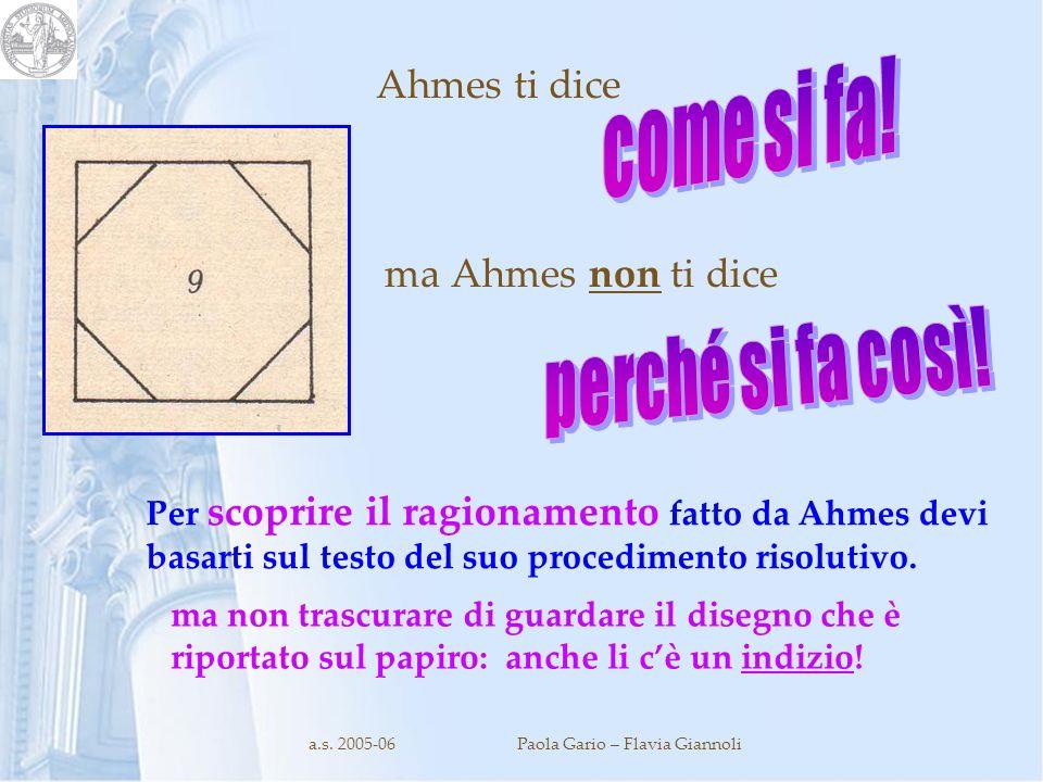 a.s. 2005-06Paola Gario – Flavia Giannoli ma Ahmes non ti dice Ahmes ti dice Per scoprire il ragionamento fatto da Ahmes devi basarti sul testo del su