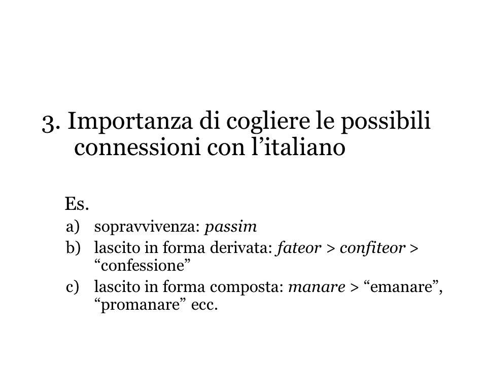 3. Importanza di cogliere le possibili connessioni con litaliano Es. a)sopravvivenza: passim b)lascito in forma derivata: fateor > confiteor > confess