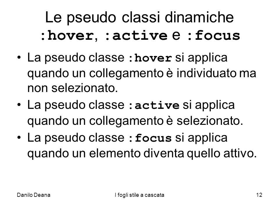 Danilo DeanaI fogli stile a cascata12 Le pseudo classi dinamiche :hover, :active e :focus La pseudo classe :hover si applica quando un collegamento è