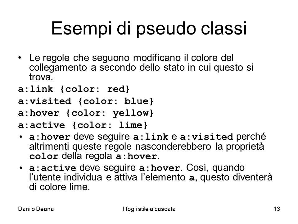 Danilo DeanaI fogli stile a cascata13 Esempi di pseudo classi Le regole che seguono modificano il colore del collegamento a secondo dello stato in cui