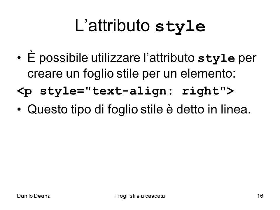 Danilo DeanaI fogli stile a cascata16 Lattributo style È possibile utilizzare lattributo style per creare un foglio stile per un elemento: Questo tipo