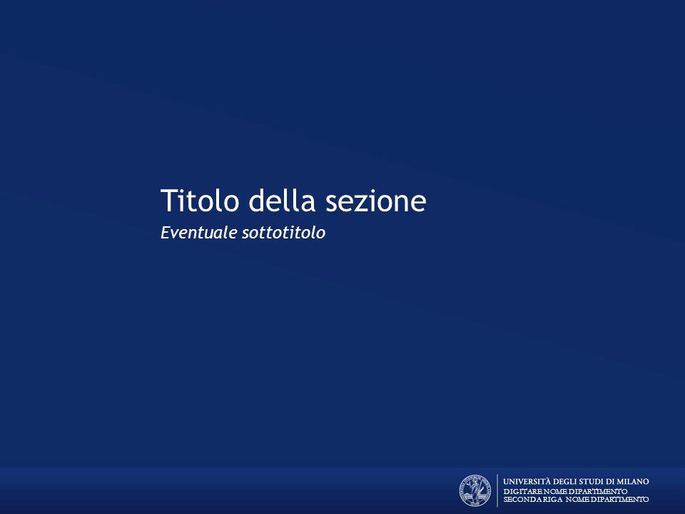 Titolo della sezione Eventuale sottotitolo DIGITARE NOME DIPARTIMENTO SECONDA RIGA NOME DIPARTIMENTO