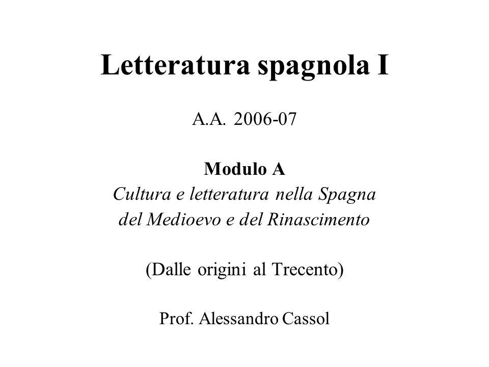Letteratura spagnola I A.A. 2006-07 Modulo A Cultura e letteratura nella Spagna del Medioevo e del Rinascimento (Dalle origini al Trecento) Prof. Ales