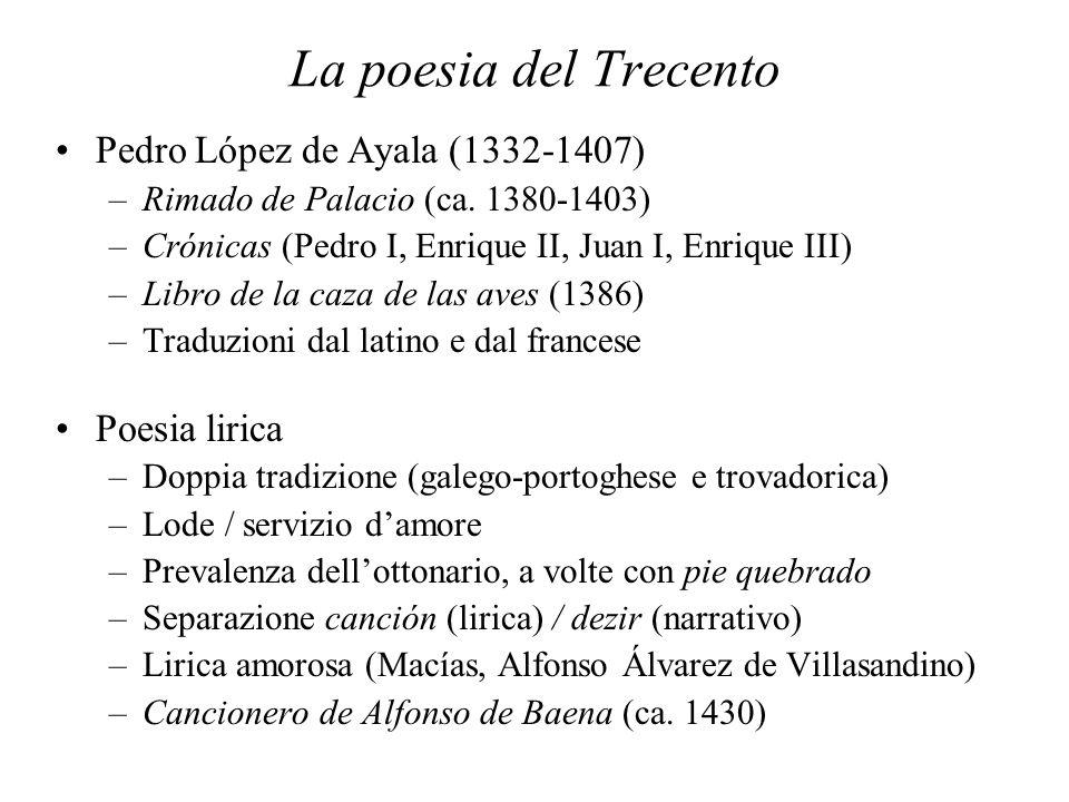 La poesia del Trecento Pedro López de Ayala (1332-1407) –Rimado de Palacio (ca. 1380-1403) –Crónicas (Pedro I, Enrique II, Juan I, Enrique III) –Libro