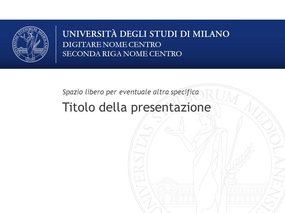 Spazio libero per eventuale altra specifica Titolo della presentazione DIGITARE NOME CENTRO SECONDA RIGA NOME CENTRO
