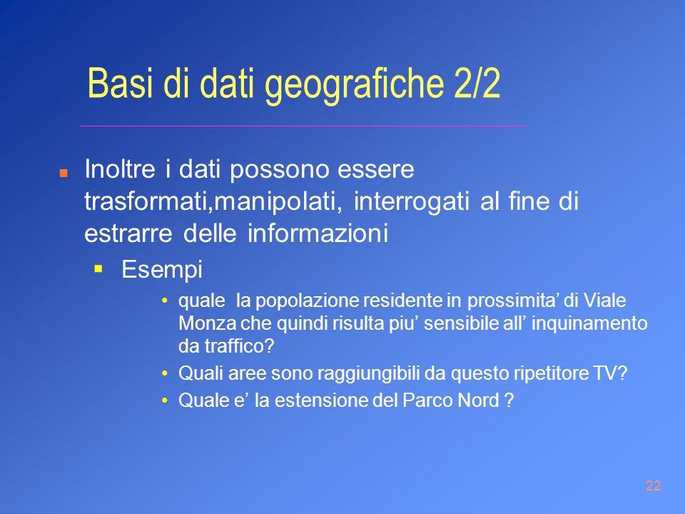 22 Basi di dati geografiche 2/2 n Inoltre i dati possono essere trasformati,manipolati, interrogati al fine di estrarre delle informazioni Esempi qual